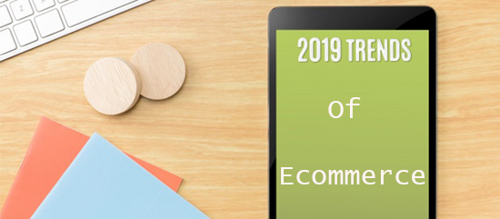 What will be the e-Commerce Trends in 2019?
