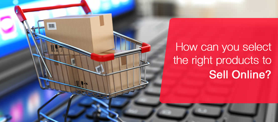 How can you select the Right Products to Sell Online?