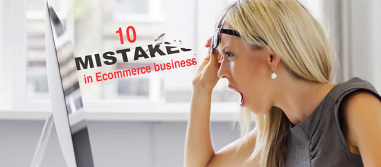 10 Ecommerce Mistakes that Can Cost you a lot : How to avoid all Cost