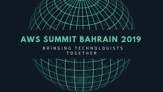 AWS Summit Bahrain 2019 - Bringing Technologists Together