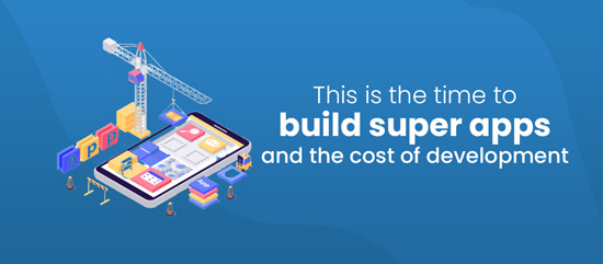This Is The Time To Build Super Apps And The Cost Of Development