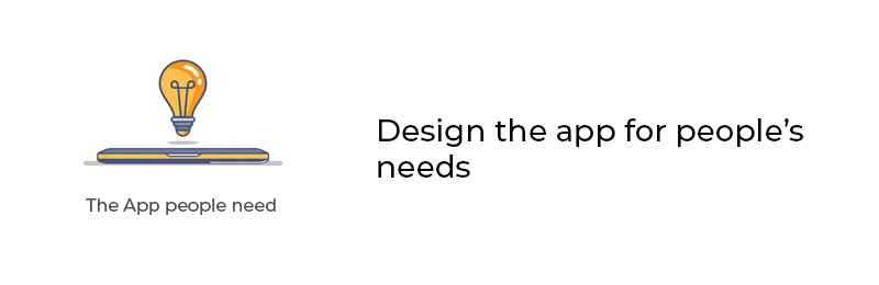 Design the app for people's needs