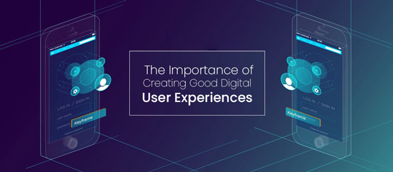 The Importance of Creating Good Digital User Experiences