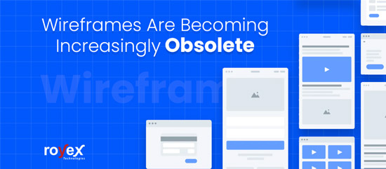 Wireframes Are Becoming Increasingly Obsolete
