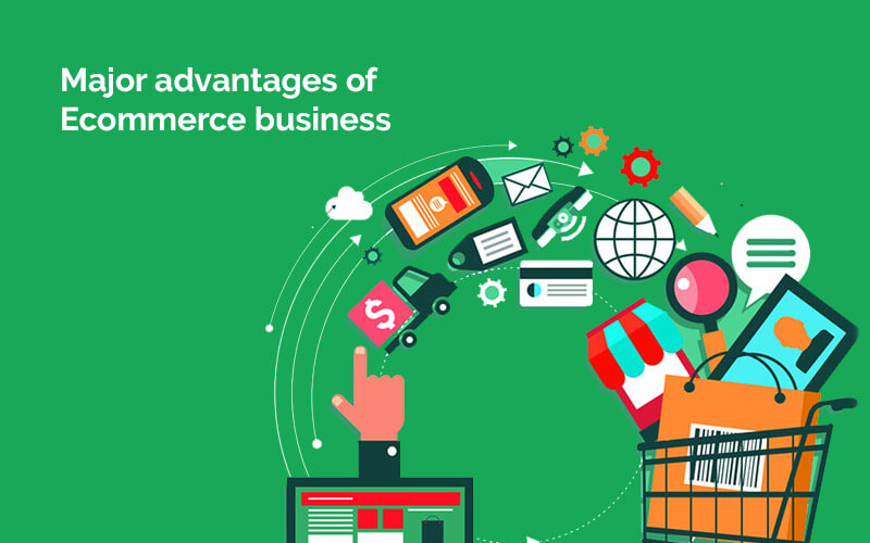 Major advantages of Ecommerce business