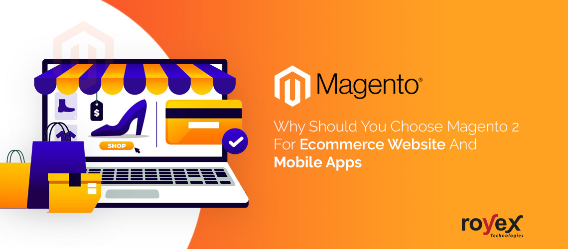Why Should You Choose Magento 2 For Ecommerce Website And Mobile Apps