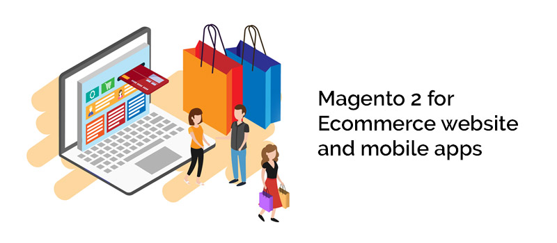 Magento 2 for Ecommerce website and mobile apps