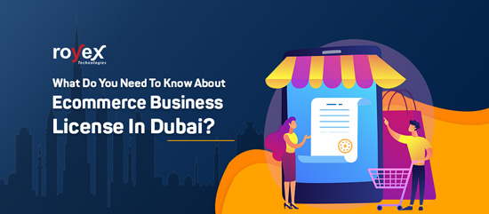 What Do You Need To Know About Ecommerce Business License In Dubai?