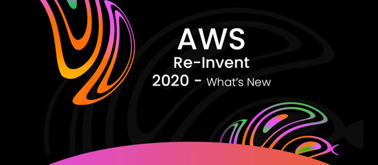AWS Re-Invent 2020- What's New