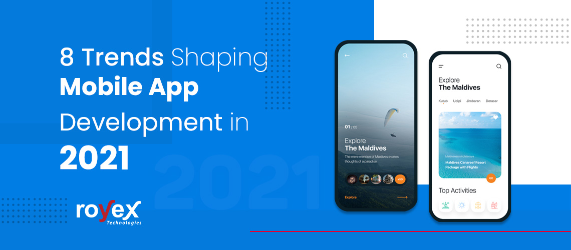 8 Trends Shaping Mobile App Development in 2021
