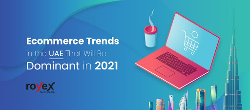 Ecommerce Trends in the UAE That Will Be Dominant in 2021