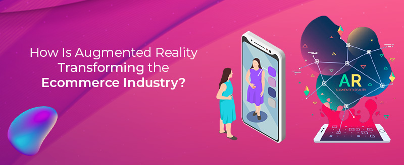 How Is Augmented Reality Transforming the Ecommerce Industry