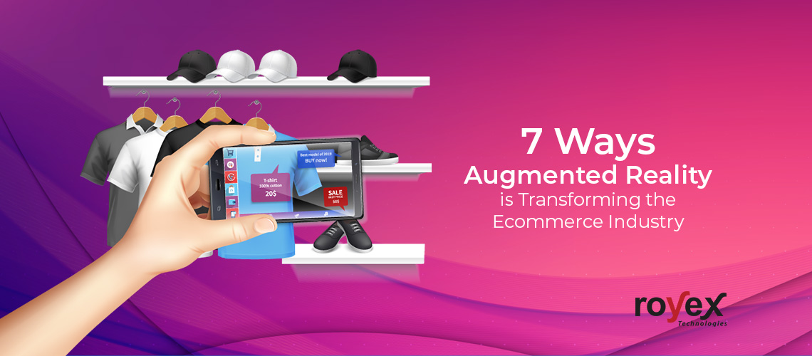 7 Ways Augmented Reality is Transforming the Ecommerce Industry