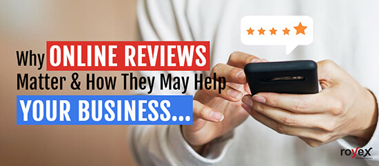 Why Online Reviews Matter & How They May Help Your Business
