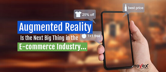 Augmented Reality Is the Next Big Thing in the E-commerce